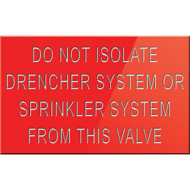 Do Not Isolate Drencher System or Sprinkler System From This Valve